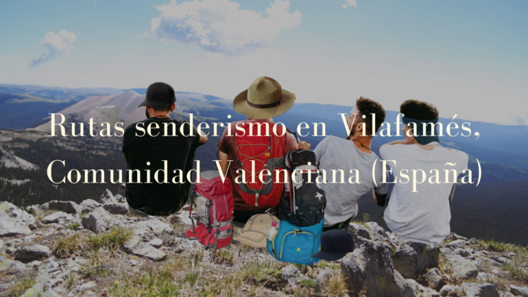 Rutas de senderismo en Vilafamés, Comunidad Valenciana (España).