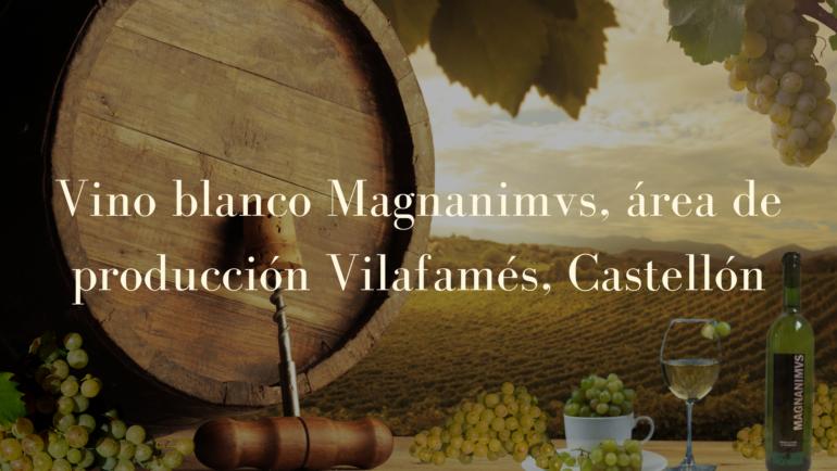 Vino Blanco Magnanimvs, área de producción Vilafamés, Castellón