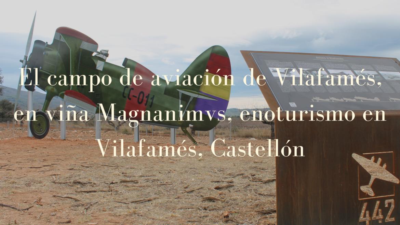 El Campo de Aviación de Vilafamés, EN VIÑA MAGNANIMVS, ENOTURISMO EN VILAFAMES ,CASTELLON