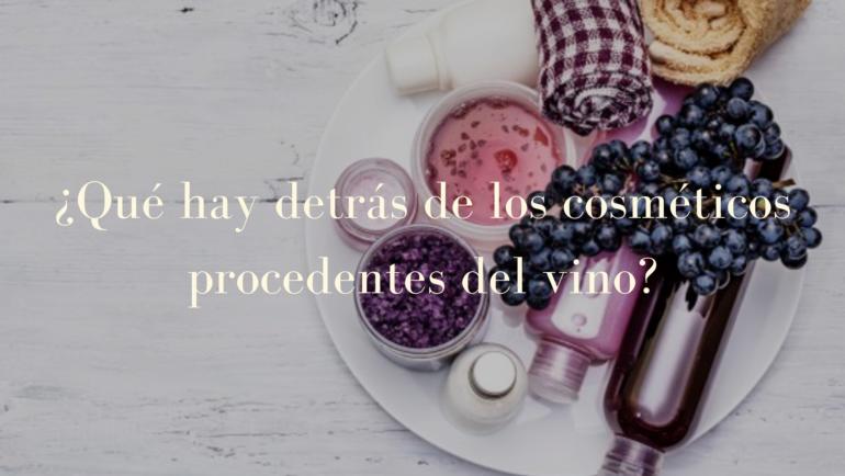 ¿Qué hay detrás de los cosméticos procedentes del vino?