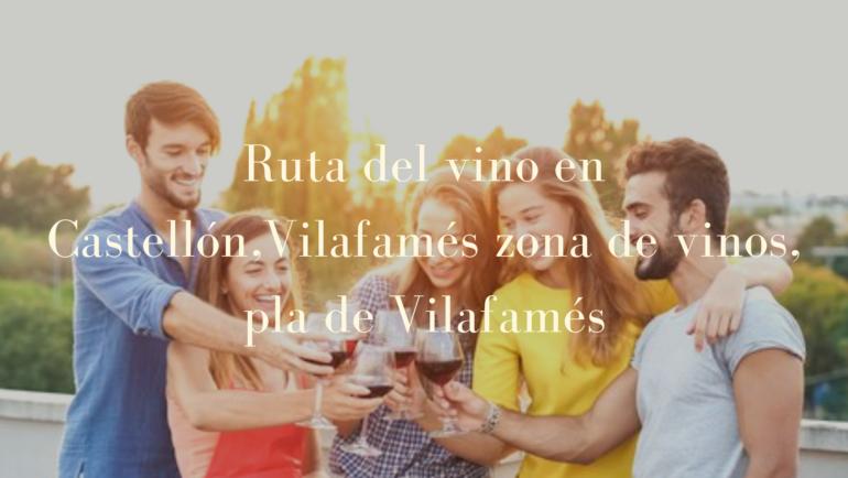 RUTA DEL VINO EN CASTELLÓN, VILAFAMÉS ZONA DE VINOS, PLA DE VILAFAMÉS
