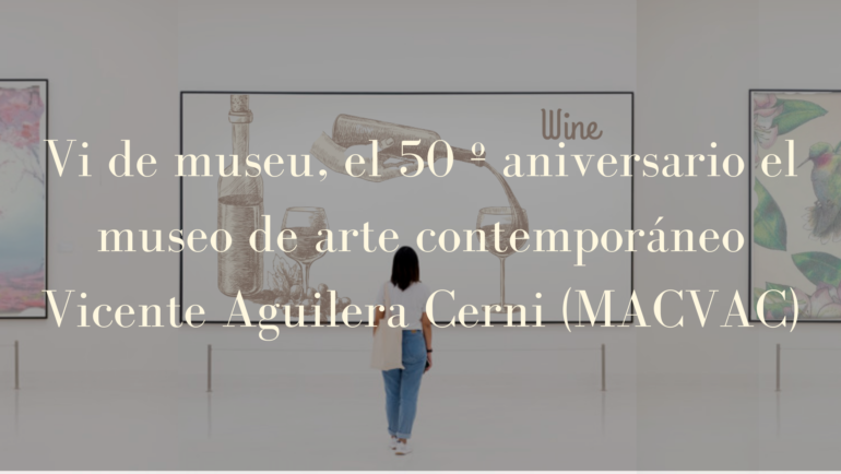 Vi de Museu, el 50º aniversario del Museo de Arte Contemporáneo Vicente Aguilera Cerni (MACVAC)