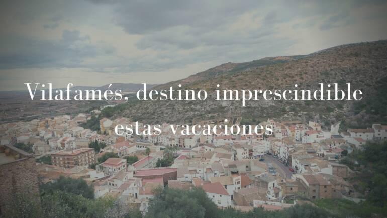 Vilafamés, destino imprescindible estas vacaciones